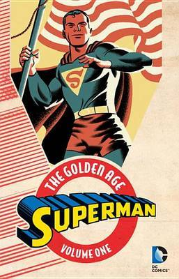 Superman The Golden Age Vol. 1 by Jerry Siegel