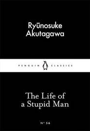 The Life of a Stupid Man by Ryunosuke Akutagawa