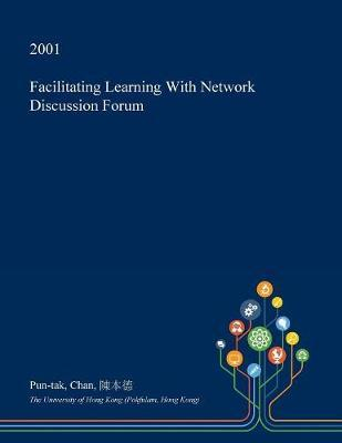 Facilitating Learning with Network Discussion Forum by Pun-Tak Chan