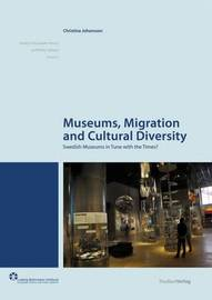 Museums, Migration and Cultural Diversity by Christina Johansson