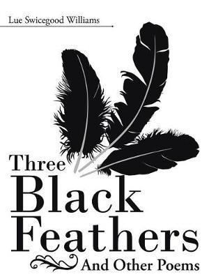 Three Black Feathers by Lue Swicegood Williams