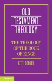 The Theology of the Book of Kings by Keith Bodner