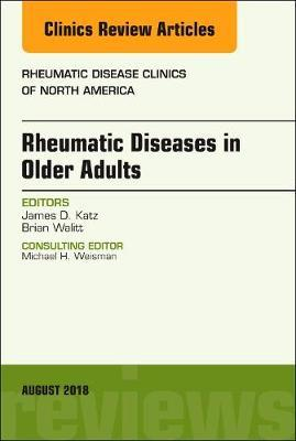 Rheumatic Diseases in Older Adults, An Issue of Rheumatic Disease Clinics of North America by James D. Katz