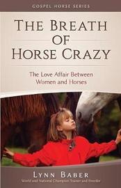 The Breath of Horse Crazy by Lynn Baber