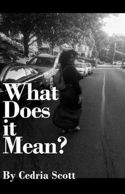 What Does it Mean? by Cedria Scott