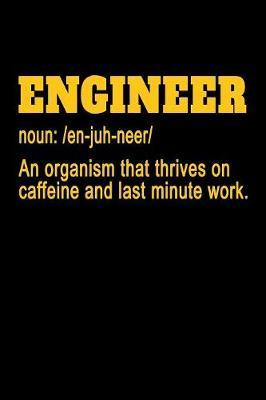 Engineer Noun An Organism that Thrives on Caffeine and Last Minute Work by Janice H McKlansky Publishing image