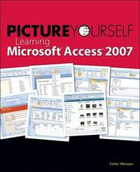 Picture Yourself Learning Microsoft Access 2007 by Faithe Wempen image