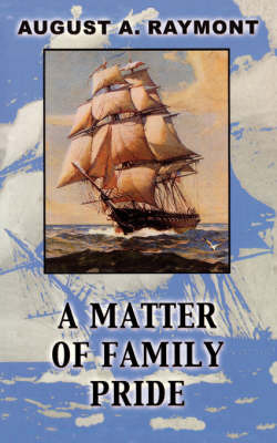 A Matter of Family Pride by August A Raymont