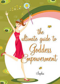 The Girl's Guide to Goddess Empowerment by Sophia image