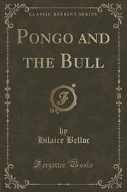 Pongo and the Bull (Classic Reprint) by Hilaire Belloc