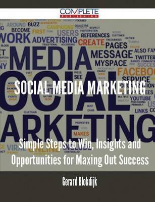 Social Media Marketing - Simple Steps to Win, Insights and Opportunities for Maxing Out Success by Gerard Blokdijk