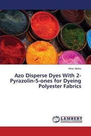 Azo Disperse Dyes with 2-Pyrazolin-5-Ones for Dyeing Polyester Fabrics by Abdou Moaz