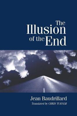 The Illusion of the End by Jean Baudrillard