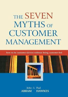 The Seven Myths of Customer Management by John Abram image