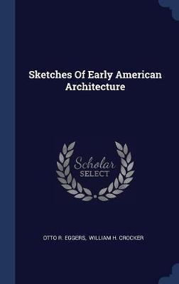 Sketches of Early American Architecture by Otto R Eggers