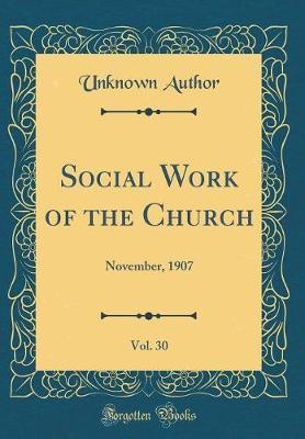 Social Work of the Church, Vol. 30 by Unknown Author