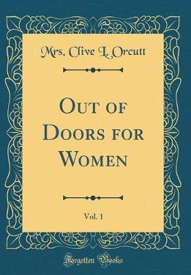 Out of Doors for Women, Vol. 1 (Classic Reprint) by Mrs Clive L Orcutt image