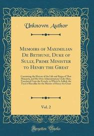 Memoirs of Maximilian de Bethune, Duke of Sully, Prime Minister to Henry the Great, Vol. 2 by Unknown Author image