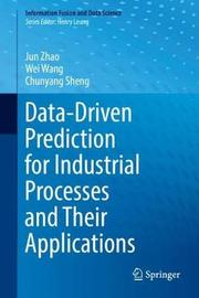 Data-Driven Prediction for Industrial Processes and Their Applications by Jun Zhao