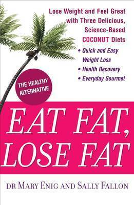 Eat Fat, Lose Fat: Lose Weight and Feel Great with the Delicious, Science-Based Coconut Diet by Mary Enig image