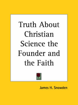 Truth About Christian Science the Founder and the Faith (1920) by James H Snowden