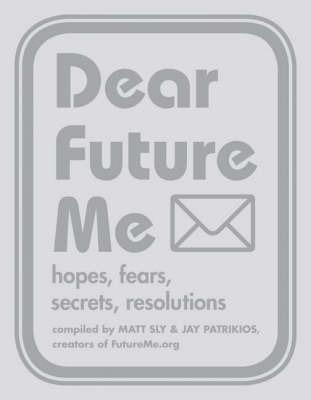 Dear Future Me: Hope, Fears, Secrets, Resolutions