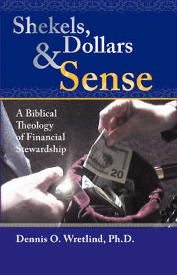 Shekels, Dollars and Sense by Dennis O. Wretlind
