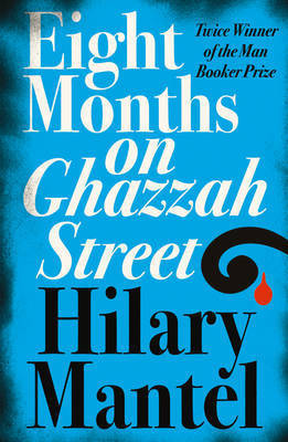 Eight Months on Ghazzah Street by Hilary Mantel