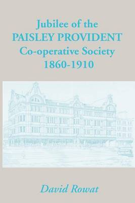 Jubilee of the Paisley Provident Co-operative Society Limited by David Rowat