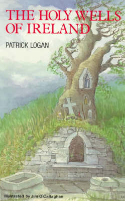 The Holy Wells of Ireland by Patrick Logan