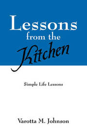 Lessons from the Kitchen: Simple Life Lessons by Varotta M Johnson image