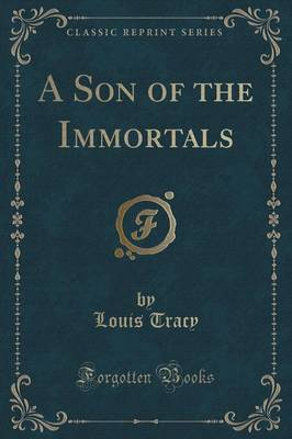 A Son of the Immortals (Classic Reprint) by Louis Tracy