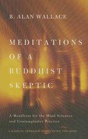 Meditations of a Buddhist Skeptic by B.Alan Wallace