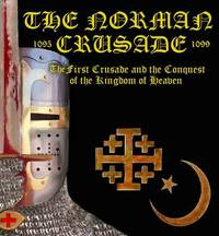 "The Norman Crusade ""The First Crusade and the Conquest of the Kingdom of Heaven"" by Benjamin James Baillie"