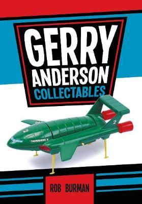 Gerry Anderson Collectables by Rob Burman