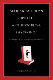 African American Servitude and Historical Imaginings by M. Jordan image