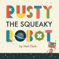 Rusty The Squeaky Robot by Neil Clark image