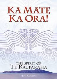 Ka Mate Ka Ora!: The Spirit of Te Rauparaha by Heni Collins
