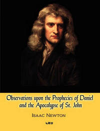 Observations Upon The Prophecies Of Daniel And The Apocalypse Of St. John by Isaac Newton