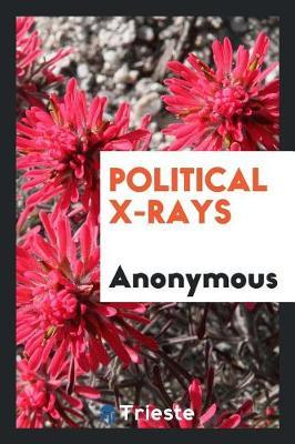 Political X-Rays by * Anonymous
