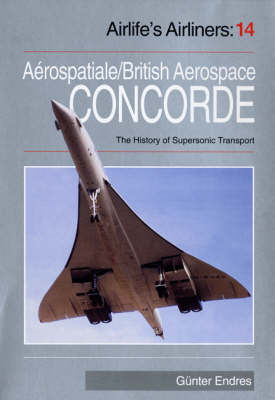 Concorde: Aerospatiale/British Aerospace Concorde and the History of Supersonic Transport Aircraft by Gunter G. Endres image