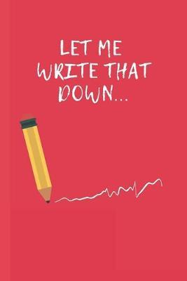 Let Me Write That Down ... by Creabook Publishings