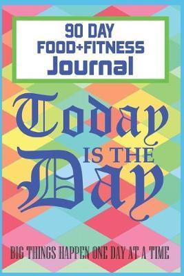Today is The Day 90 Day Food + Fitness Journal by Hafiz Aldino