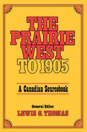 Prairie West To 1905 by Lewis G. Thomas