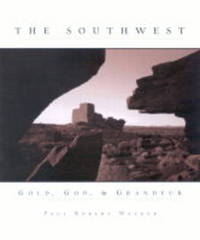 The Southwest: Gold, God and Grandeur by Paul Robert Walker image