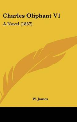 Charles Oliphant V1: A Novel (1857) by W James image