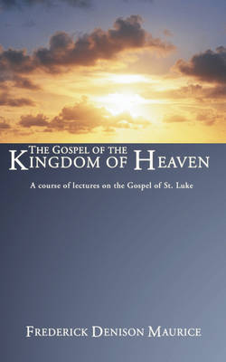 Gospel of the Kingdom of Heaven by Frederick D Maurice