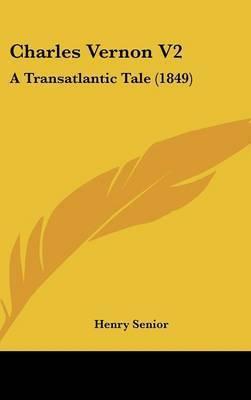 Charles Vernon V2: A Transatlantic Tale (1849) by Henry Senior