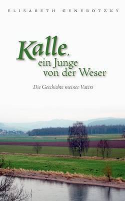 Kalle, Ein Junge Von Der Weser by Elisabeth Generotzky