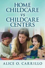 Home Childcare Vs Childcare Centers by Alice, O. Carrillo